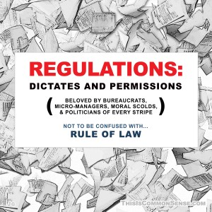 regulations, rule of law, control, bureaucracy, law, meme, Common Sense, Paul Jacob, Jim Gill