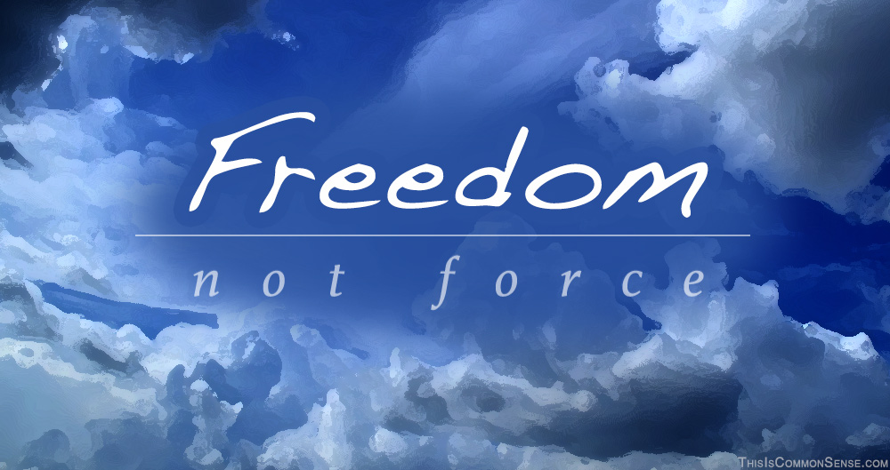 Freedom, not Force