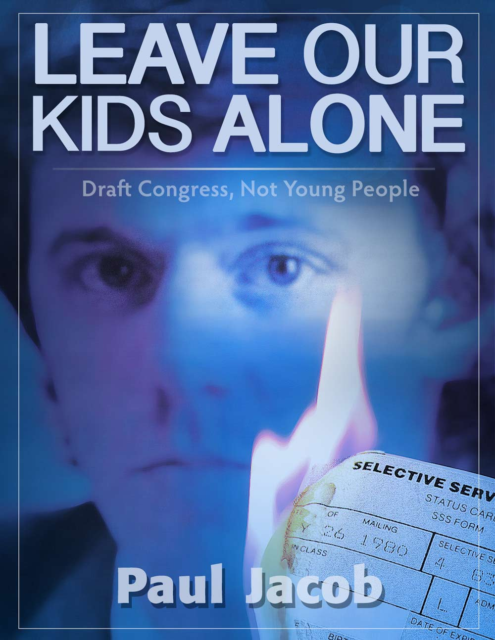 The Draft, Leave Our Kids Alone, Paul Jacob, selective service, national service